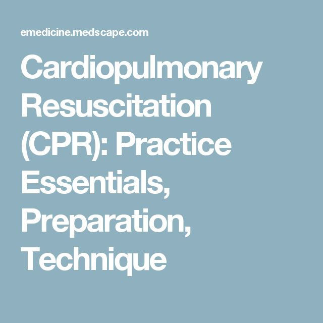 Cardiopulmonary Resuscitation (CPR): Practice Essentials, Preparation, Technique