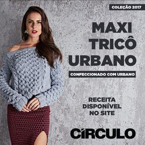O Maxi Tricô Urbano traz misturas de duas tendências deste inverno, o Maxi Tricõ e os Pontos Volumosos. Confira a receita clicando na imagem.