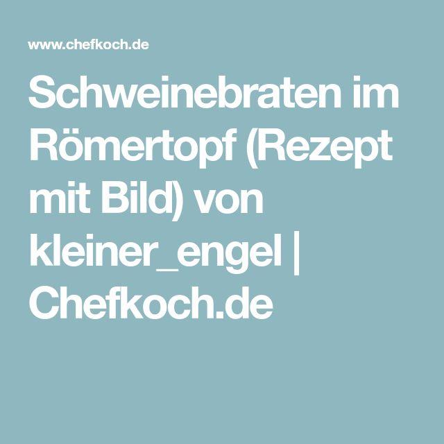 Schweinebraten im Römertopf (Rezept mit Bild) von kleiner_engel | Chefkoch.de
