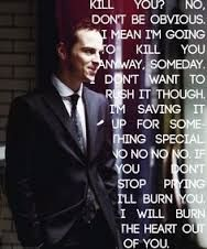 Kill you? No don't be obvious I mean im going to kill you anyway, someday. Don't want to rush it though , im saving it up for something special. No no no no no no no no if you don't stop pryng ill burn you, I will burn the heart out of you #illburntheheartoutofyou #Moriarty
