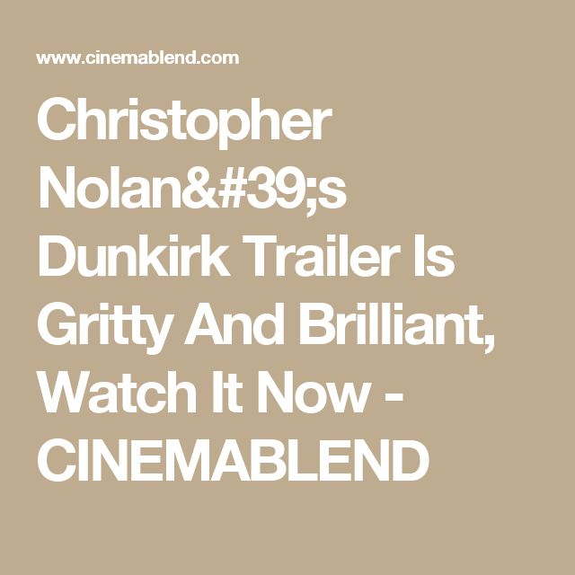 Christopher Nolan's Dunkirk Trailer Is Gritty And Brilliant, Watch It Now - CINEMABLEND
