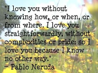love quotes and sayings Pablo Nerudo love quote