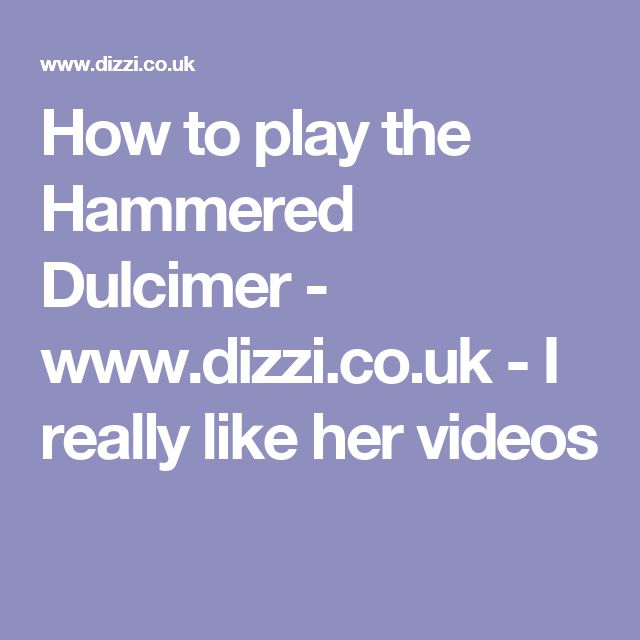 How to play the Hammered Dulcimer - www.dizzi.co.uk - I really like her videos