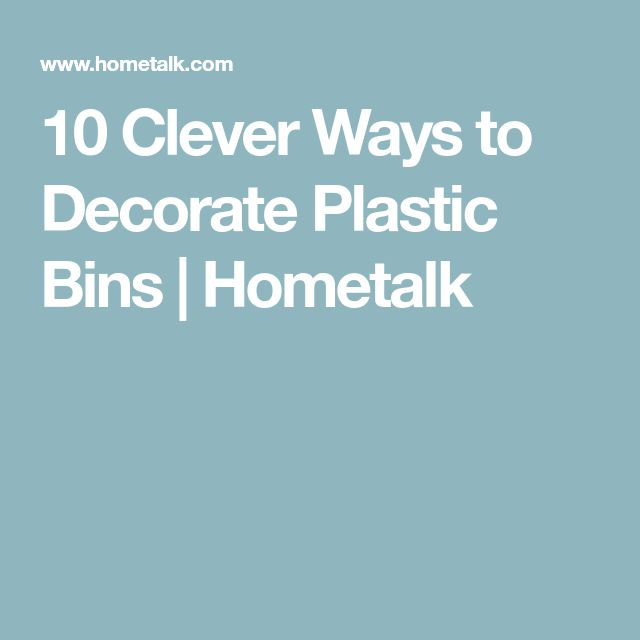 10 Clever Ways to Decorate Plastic Bins | Hometalk