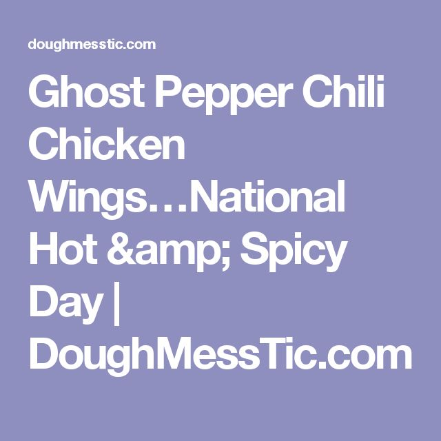 Ghost Pepper Chili Chicken Wings…National Hot & Spicy Day  |   DoughMessTic.com