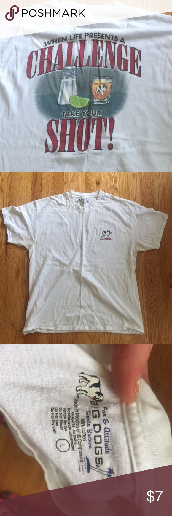 """Big Dogs """"Take Your Shot"""" T-Shirt White t-shirt from Big Dogs. Front has small Big Dogs logo in the corner. Back says """"when life presents a challenge, take your shot"""". Gently used and in good condition. Big Dogs Shirts Tees - Short Sleeve"""