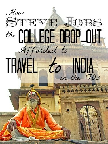 How Steve Jobs the College Drop-Out Paid for His Trip to India in the '70s and What One Thing Led to His Success | Nomad Wallet Read here: http://www.nomadwallet.com/steve-jobs-india-college-drop-out-success-key/