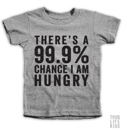 There's a 99.9% chance I'm hungry! White Shirts are 100% Cotton. Heather Grey Shirts are 90% Cotton, 10% Polyester. All Shirts are printed in the USA.