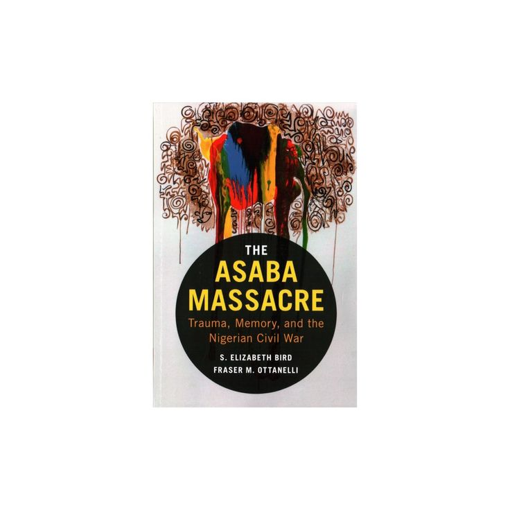 Asaba Massacre : Trauma, Memory, and the Nigerian Civil War (Paperback) (S. Elizabeth Bird & Fraser M.