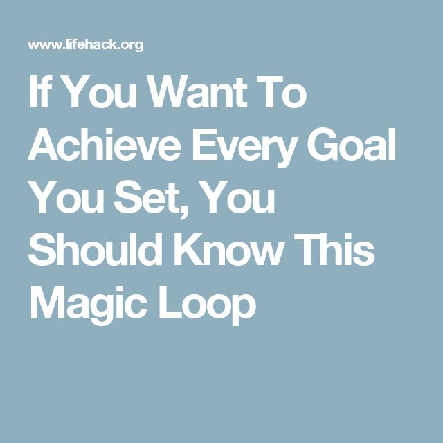 If You Want To Achieve Every Goal You Set, You Should Know This Magic Loop