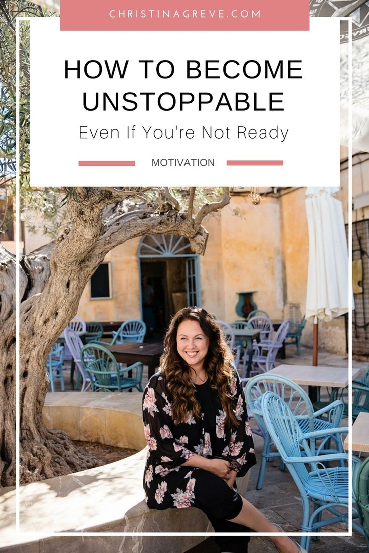 How To Become Unstoppable – Even If You're Not Ready by Christina Greve - www.christinagreve.com