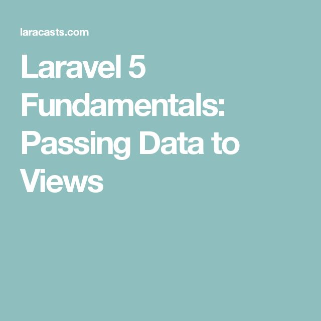 Laravel 5 Fundamentals: Passing Data to Views