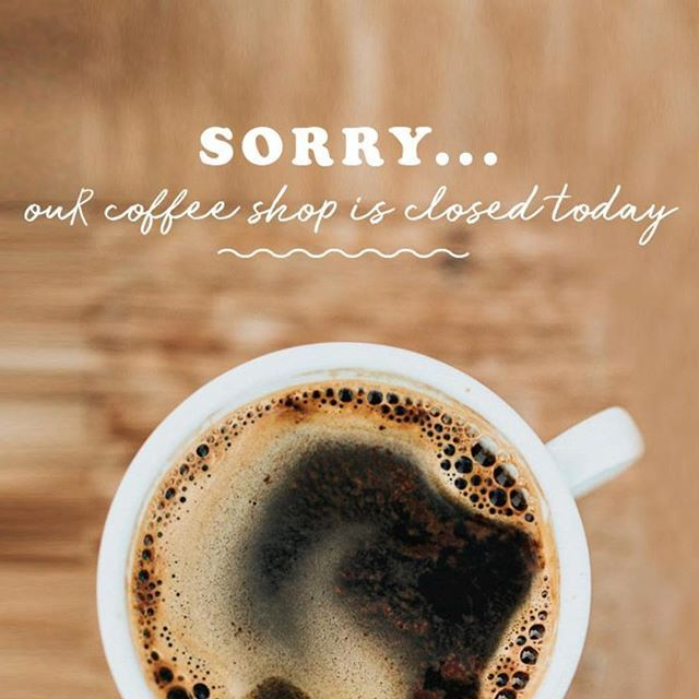 Sorry Our Coffee Shop Is Closed Today To Make Way For The Delivery Of Our Fabulous New Coffee Machine But Don T Worry It S Business As Usual Tomorrow We Cafe