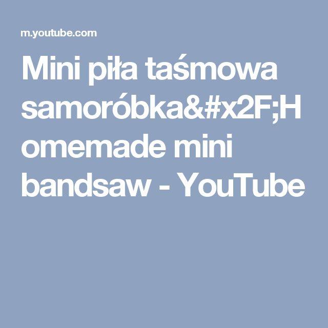 Mini piła taśmowa samoróbka/Homemade mini bandsaw - YouTube