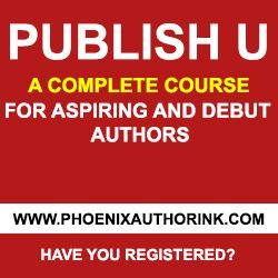 Publish University: a complete course for aspiring and debut authors Available now at www.phoenixauthorink.com