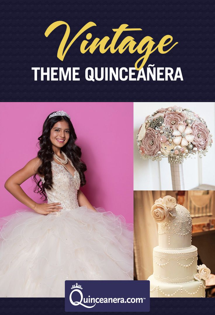 Have a Vintage themed Quince! | Vintage Theme Party | Quinceanera Dresses |