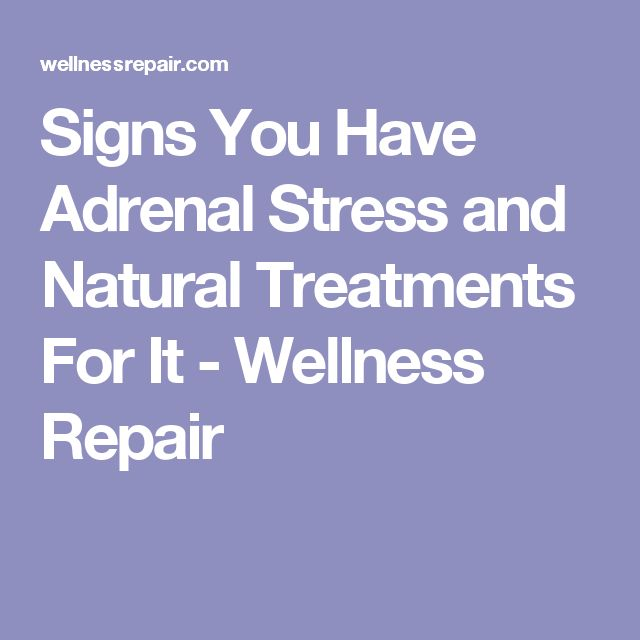 Signs You Have Adrenal Stress and Natural Treatments For It - Wellness Repair