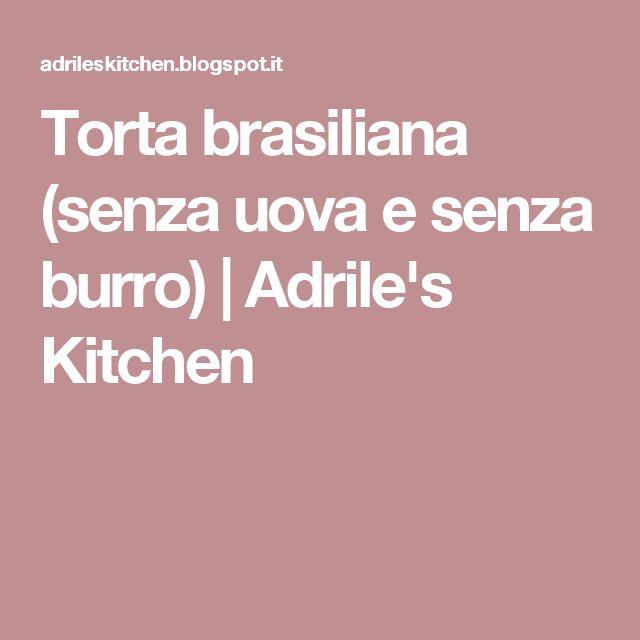 Torta brasiliana (senza uova e senza burro) | Adrile's Kitchen