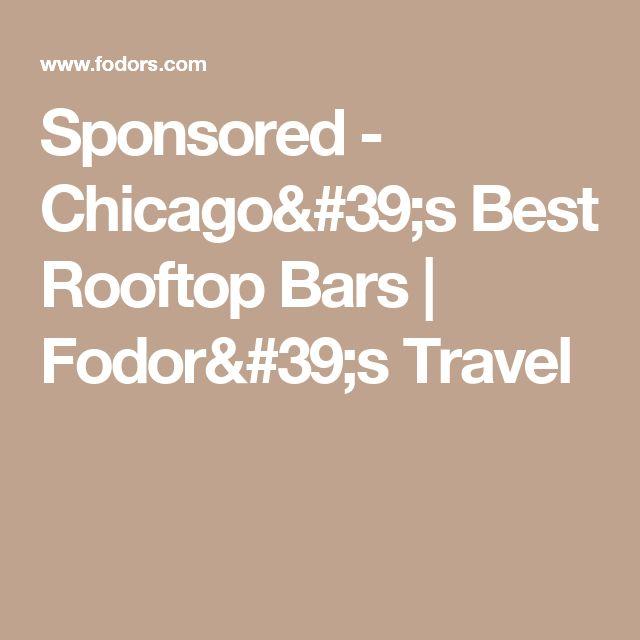 Sponsored - Chicago's Best Rooftop Bars   Fodor's Travel