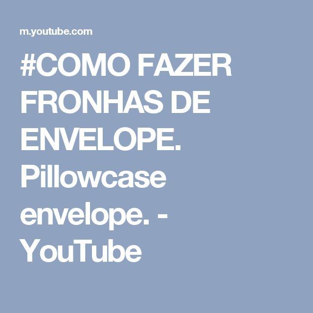 #COMO FAZER  FRONHAS  DE   ENVELOPE. Pillowcase envelope. - YouTube