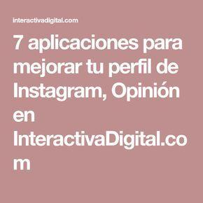7 aplicaciones para mejorar tu perfil de Instagram, Opinión en InteractivaDigital.com