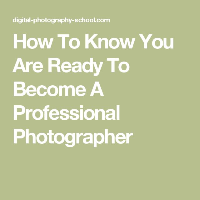 How To Know You Are Ready To Become A Professional Photographer
