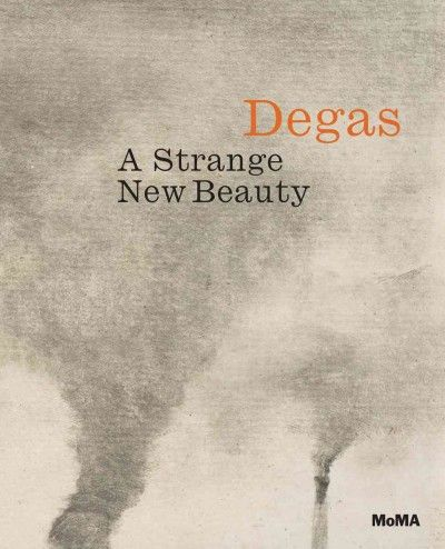 New Book: Degas : a Strange New Beauty / Jody Hauptman ; with essays by Carol Armstrong and 11 others, 2016.