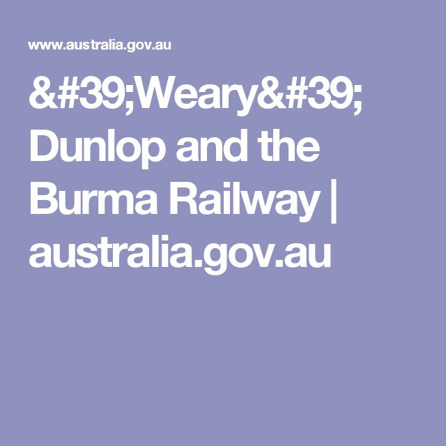 'Weary' Dunlop and the Burma Railway | australia.gov.au