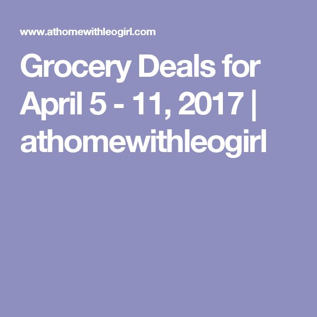 Grocery Deals for April 5 - 11, 2017 | athomewithleogirl
