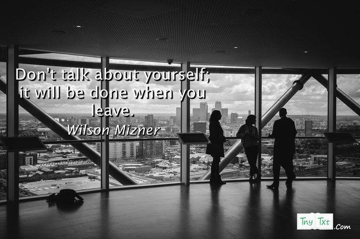 Don't talk about yourself; it will be done when you leave. - Wilson Mizner #quotes #quoteoftheday #funny