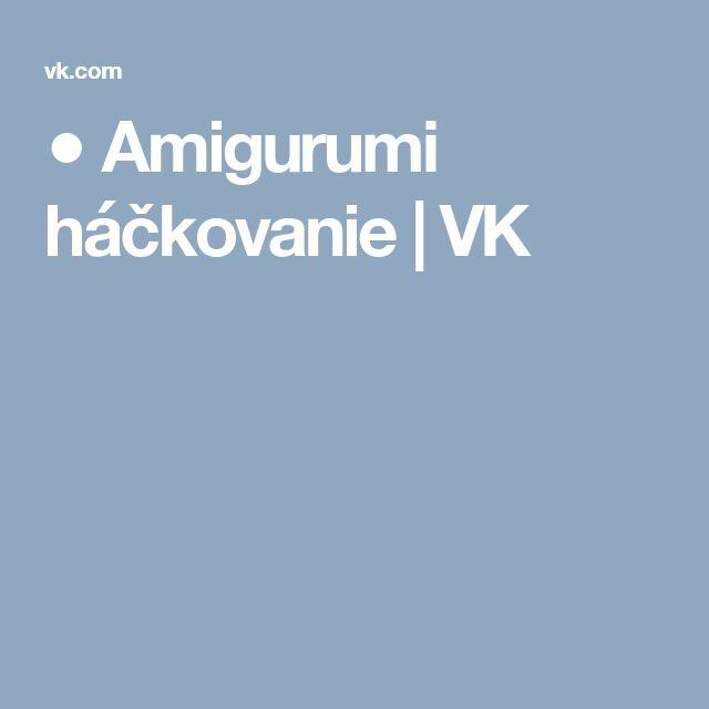● Amigurumi háčkovanie | VK