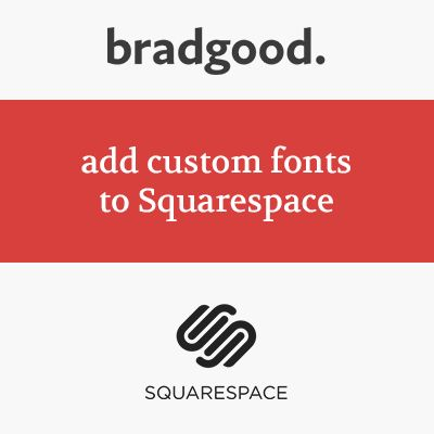 How to add Custom Fonts to Squarespace — Brad Good + Squarespace Specialist