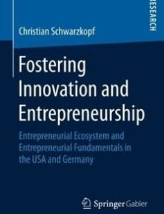 Fostering Innovation and Entrepreneurship : Entrepreneurial Ecosystem and Entrepreneurial Fundamentals in the USA and Germany free download by Christian Schwarzkopf (auth.) ISBN: 9783658135119 with BooksBob. Fast and free eBooks download.  The post Fostering Innovation and Entrepreneurship : Entrepreneurial Ecosystem and Entrepreneurial Fundamentals in the USA and Germany Free Download appeared first on Booksbob.com.