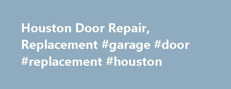 Houston Door Repair, Replacement #garage #door #replacement #houston http://liberia.remmont.com/houston-door-repair-replacement-garage-door-replacement-houston/  # Commercial /Industrial Door Houston Door Repair and Replacement Specialists All Types Doors and Frames Interior and Exterior Doors Hollow Metal Doors and Frames Fire Doors and Frames Aluminum storefront Entry Doors and Systems Fire Rated Wood Doors Interior Office Doors Shop Doors Glass Doors Panic Exit Devices Door Closers…