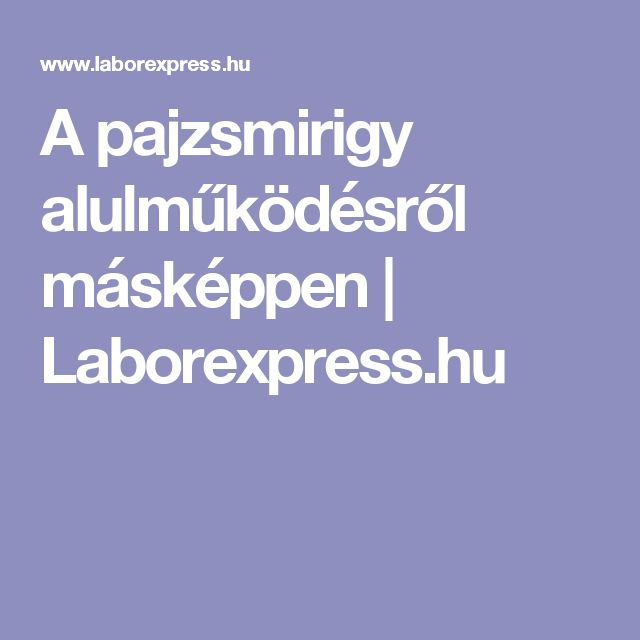 A pajzsmirigy alulműködésről másképpen | Laborexpress.hu