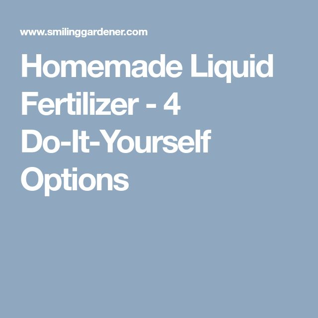 Homemade Liquid Fertilizer - 4 Do-It-Yourself Options