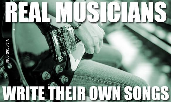 Just because you can strum a guitar and sing some covers doesn't mean you're a musician.  #yahryt.