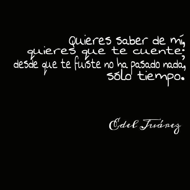 Desde que te fuiste no ha pasado nada... sólo tiempo... / Edel Juárez