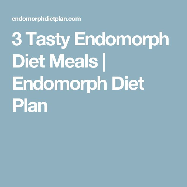 3 Tasty Endomorph Diet Meals | Endomorph Diet Plan