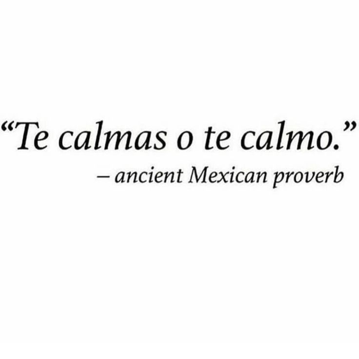 Mexican Mothers/Parents  favorite saying '' YOU EITHER CALM DOWN OR I'LL CALM YOU DOWN !! ''