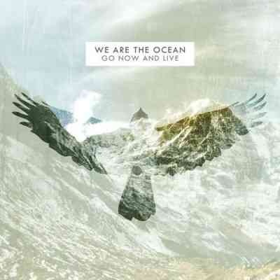 We Are The Ocean - Go Now And Live (2011)