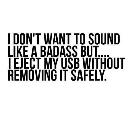 Live dangerously.