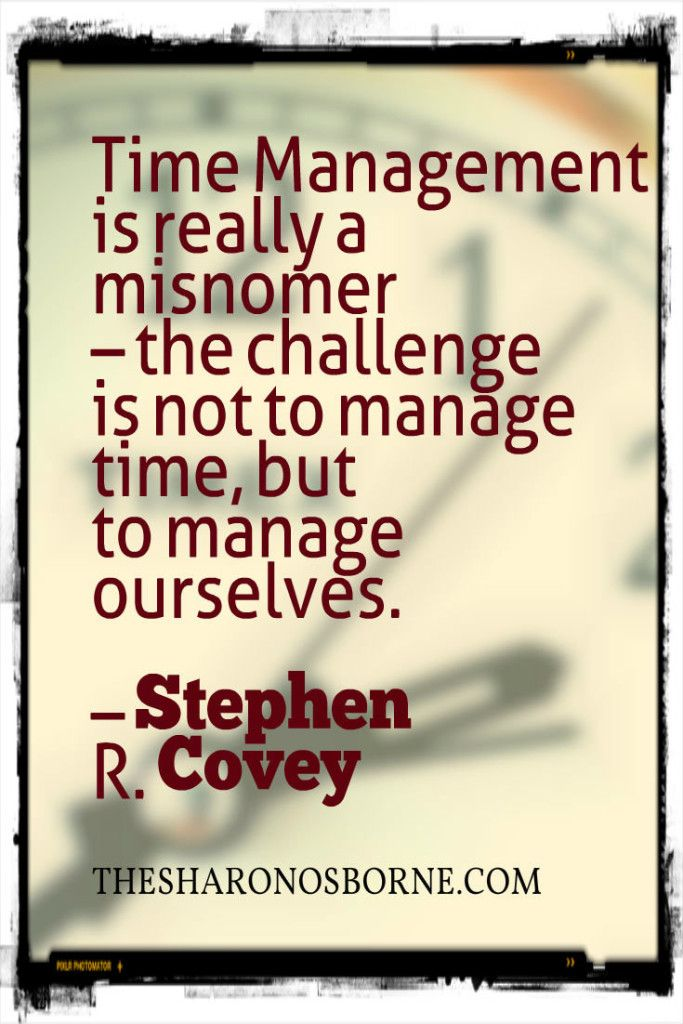Quote - Time management is really a misnomer - the challenge is not to manage time, but to manage ourselves – Stephen R. Covey - #TheSharonOsborne @socoffeelicious