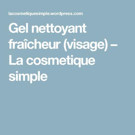 Gel nettoyant fraîcheur (visage) – La cosmetique simple