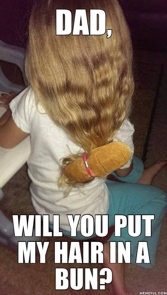 dad, will you put my hair in a bun?  ;)