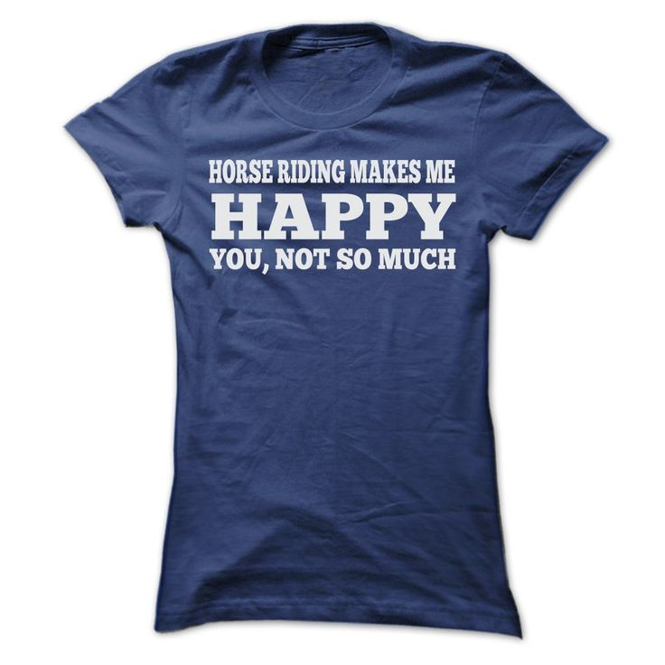 HORSE RIDING MAKES ME HAPPY T SHIRTS T-Shirts, Hoodies, Sweaters