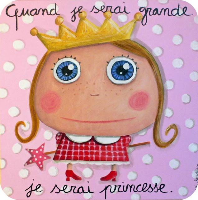 Quand je serai grande je serai princesse.