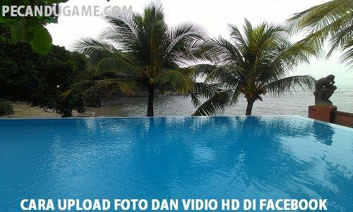 Tips dan Trik Cara Upload Foto dan Vidio Kualitas HD di Facebook Smartphone
