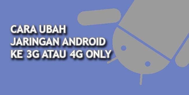 3G or 4G only for Android
