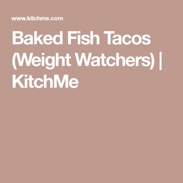 Baked Fish Tacos (Weight Watchers)   KitchMe
